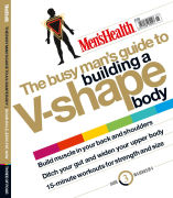 Men's Health The Busy Man's Guide to Building a V-Shape Body