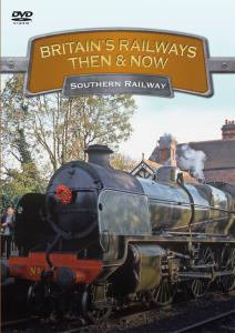 Britains Railways Then & Now - Southern Railway