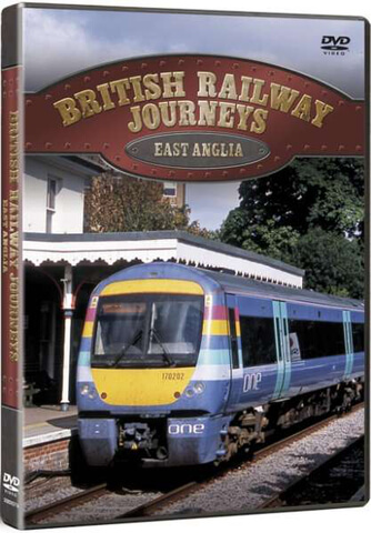 British Railway Journeys: East Anglia Cambridge to Sheringham
