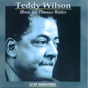 Teddy Wilson- Blues For Thomas Waller [Remasterisé]