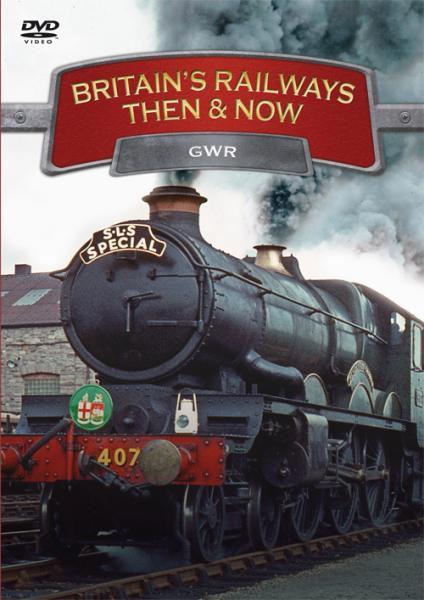 Britains Railways Then & Now - GWR
