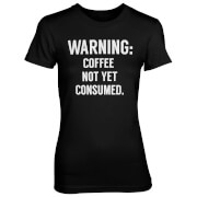 Warning: Coffee Not Yet Consumed Women's Black T-Shirt