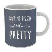 Buy Me Pizza and Tell me Im Pretty Mug