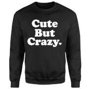 Cute But Crazy Sweatshirt - Black