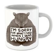 Sorry For What I Said When I Was Hungry Mug