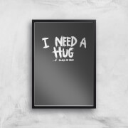 I Want A Hug Art Print