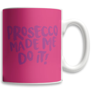 Tasse Prosecco Made Me Do It