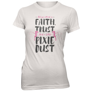 Faith Trust And A Little Pixie Dust Women's White T-Shirt