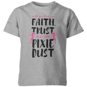 Faith Trust And A Little Pixie Dust Kid's Grey T-Shirt