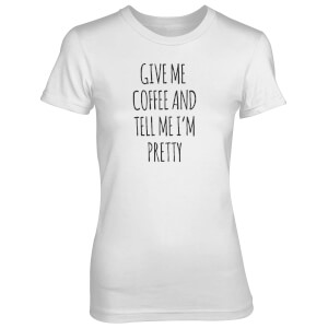 T-Shirt Femme Give Me Coffee And Tell Me I'm Pretty - Blanc