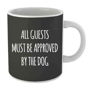 "Taza ""All Guests Must Be Approved By The Dog"""