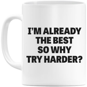 Im Already the Best so Why Try Harder Mug