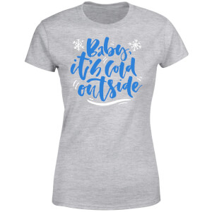 Baby It's Cold Outside Women's T-Shirt - Grey