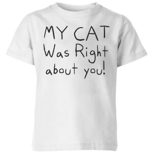 My Cat Was Right About You Kids' T-Shirt - White