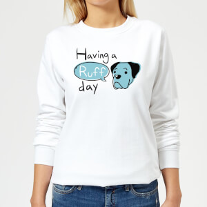 Having A Ruff Day Women's Sweatshirt - White