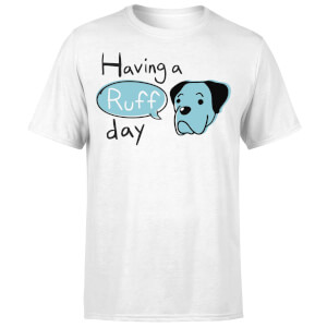 Having A Ruff Day T-Shirt - White