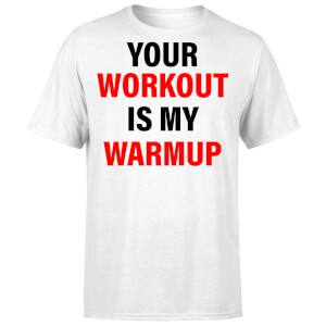 Your Workout is my Warmup T-Shirt - White