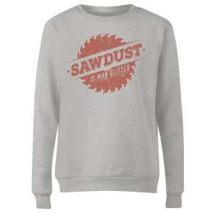 Sawdust is Man Glitter Women's Sweatshirt - Grey
