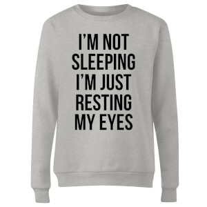 Im not Sleeping Im Resting my Eyes Women's Sweatshirt - Grey