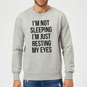 Im not Sleeping Im Resting my Eyes Sweatshirt - Grey