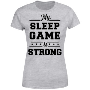 My Sleep Game is Strong Women's T-Shirt - Grey