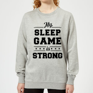 My Sleep Game is Strong Women's Sweatshirt - Grey
