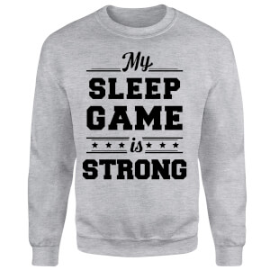 My Sleep Game is Strong Sweatshirt - Grey