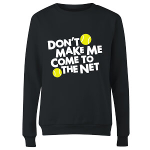 Dont make me Come to the Net Women's Sweatshirt - Black