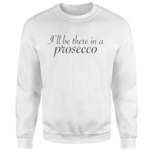 I'll be there in a Prosecco Sweatshirt - White