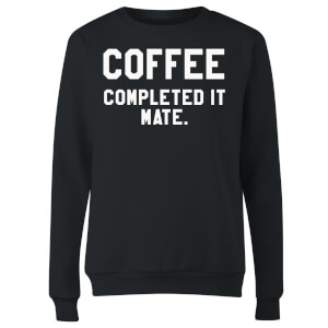 Coffee Completed it Mate Women's Sweatshirt - Black