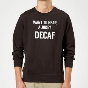 Want to Hear a Joke? Decaf Sweatshirt - Black