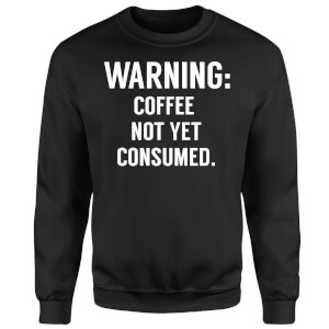Coffee Not Yet Consumed Sweatshirt - Black