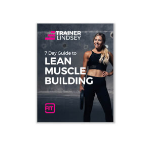 Lindsey's 7 Day Lean Muscle Building Guide