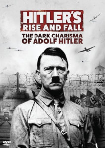 Hitler's Rise & Fall: Dark Charisma Adolf Hitler