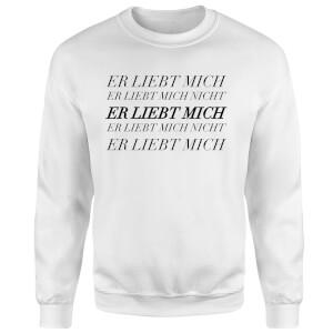 Er Liebt Mich Sweatshirt - White