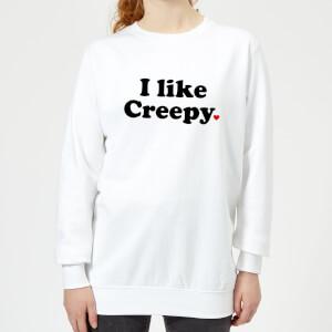 I Like Creepy Women's Sweatshirt - White