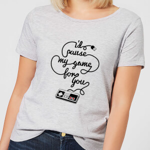 I'd Pause My Game For You Women's T-Shirt - Grey