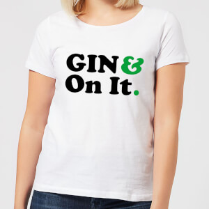 Gin & On It Women's T-Shirt - White