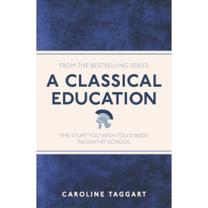 A Classical Education: The Stuff You Wish You'd Been Taught (Paperback)