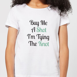 Buy Me A Shot I'm Tying The Knot Women's T-Shirt - White