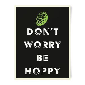 Beershield Don't Worry Be Hoppy Art Print