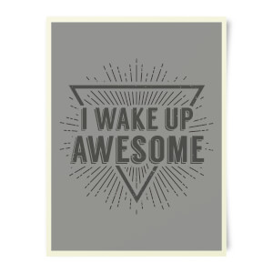 I Wake Up Awesome Art Print