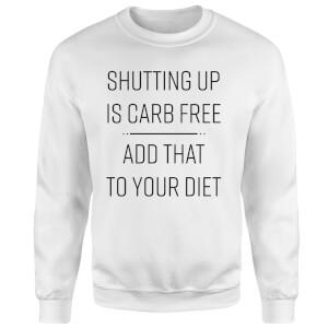 Shutting Up Is Carb Free Sweatshirt - White