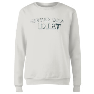 Never Say Die-t Women's Sweatshirt - White