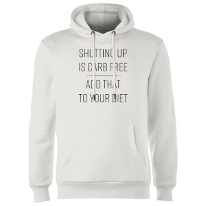 Shutting Up Is Carb Free Hoodie - White