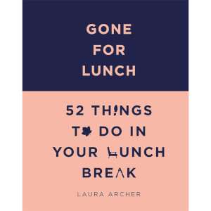 Gone for Lunch - 52 Things To Do On Your Lunch Break (Hardback)