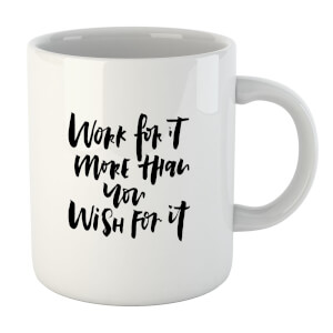 PlanetA444 Work for It More Than You Wish for It Mug