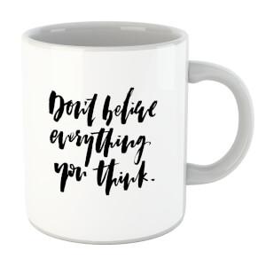 Don't Believe Everything You Think Mug