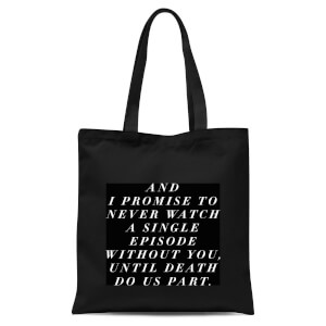 PlanetA444 And I Promise To Never Watch A Single Episode Without You Tote Bag - Black