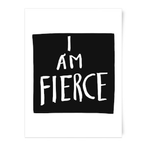 I Am Fierce Art Print
